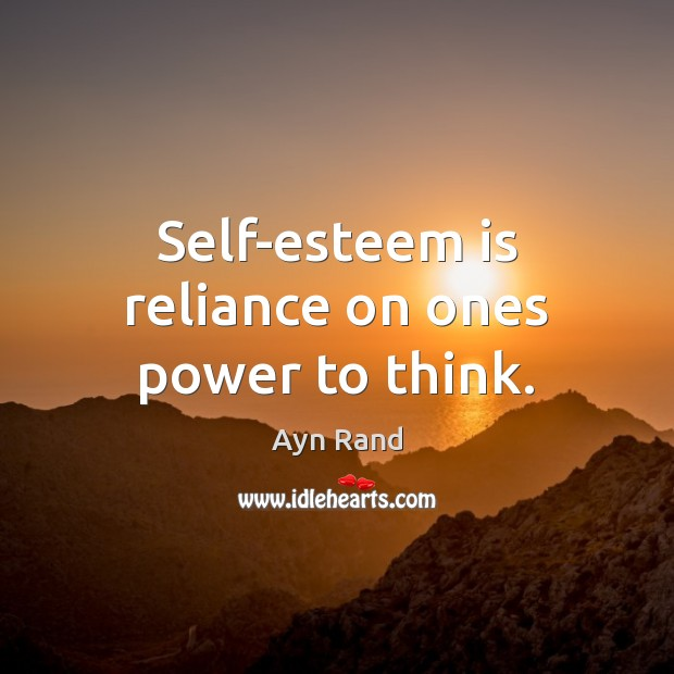 Self-esteem is reliance on ones power to think. Image