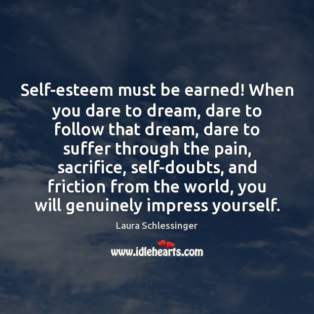 Self-esteem must be earned! When you dare to dream, dare to follow Dream Quotes Image