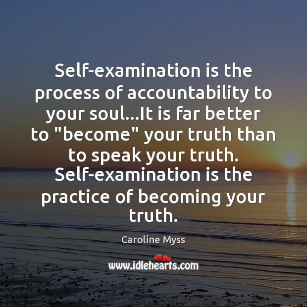 Self-examination is the process of accountability to your soul…It is far Caroline Myss Picture Quote