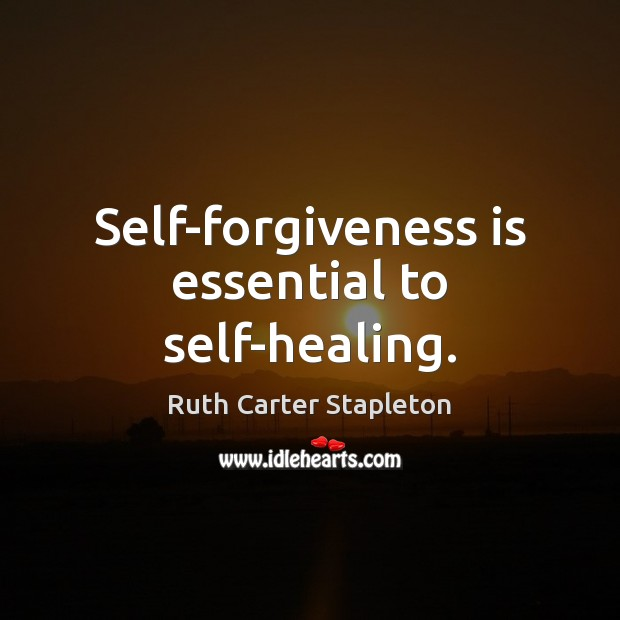 Self-forgiveness is essential to self-healing. Forgive Quotes Image
