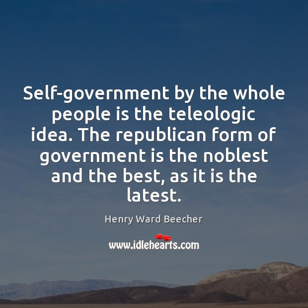 Self-government by the whole people is the teleologic idea. The republican form Image