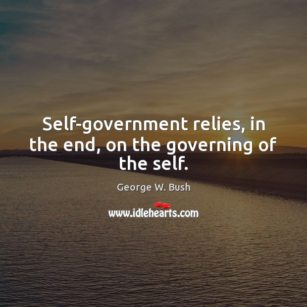 Self-government relies, in the end, on the governing of the self. Image