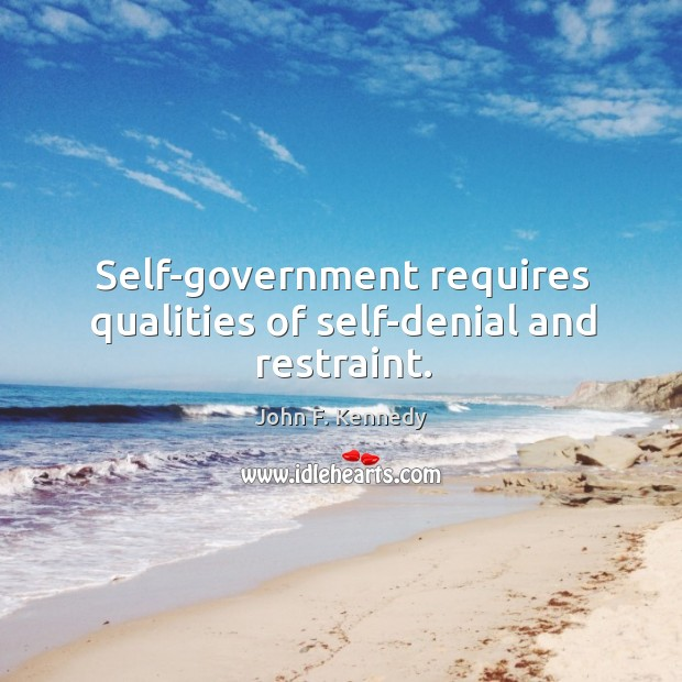 Image, Self-government requires qualities of self-denial and restraint.