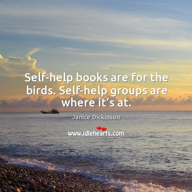 Self-help books are for the birds. Self-help groups are where it's at. Image