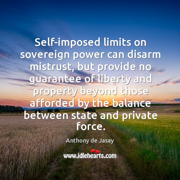 Self-imposed limits on sovereign power can disarm mistrust, but provide no guarantee Image
