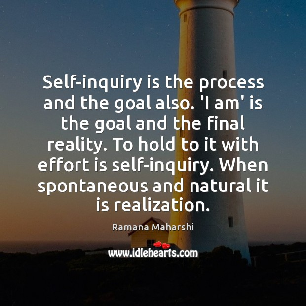 Self-inquiry is the process and the goal also. 'I am' is the Image