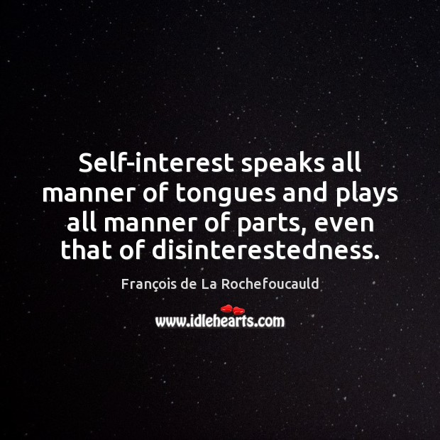 Image, Self-interest speaks all manner of tongues and plays all manner of parts,