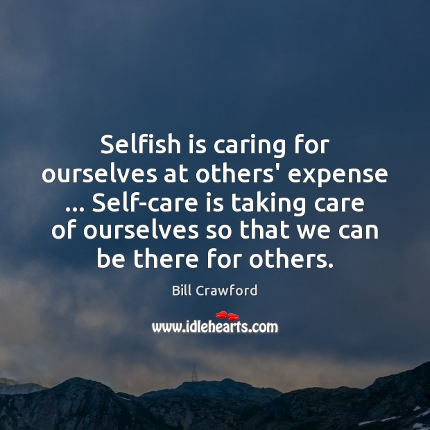 Image, Selfish is caring for ourselves at others' expense … Self-care is taking care