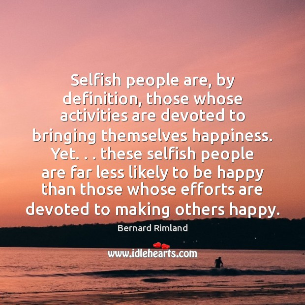 Image, Selfish people are, by definition, those whose activities are devoted to bringing