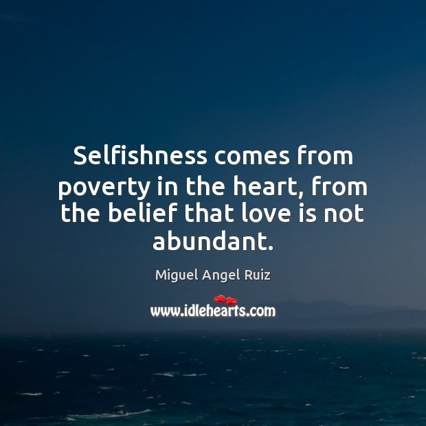 Selfishness comes from poverty in the heart, from the belief that love is not abundant. Image