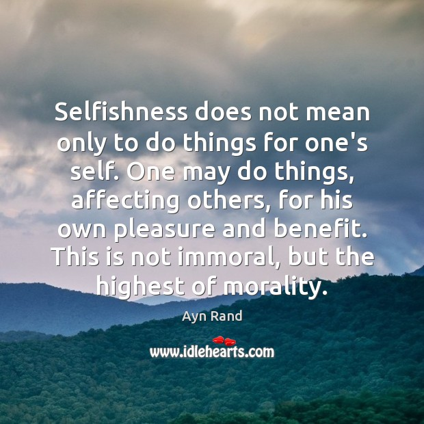 Selfishness does not mean only to do things for one's self. One Image