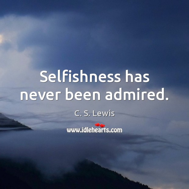 Image, Selfishness has never been admired.