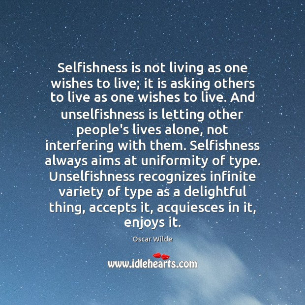 Image, Selfishness is not living as one wishes to live; it is asking