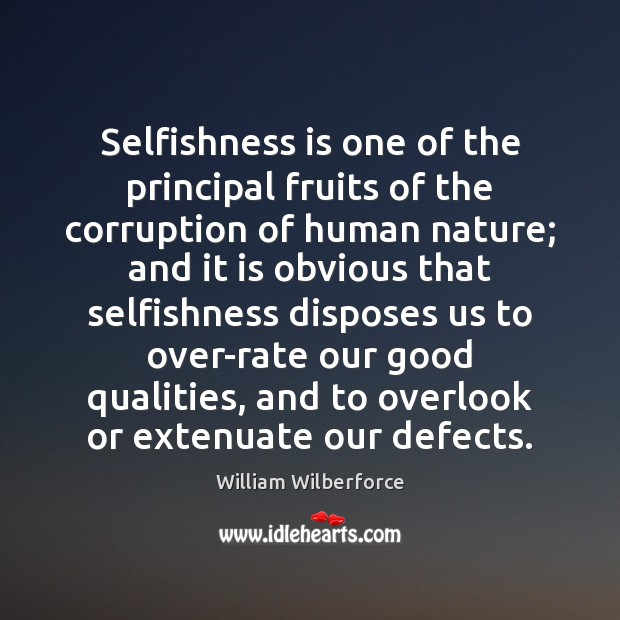 Selfishness is one of the principal fruits of the corruption of human Image