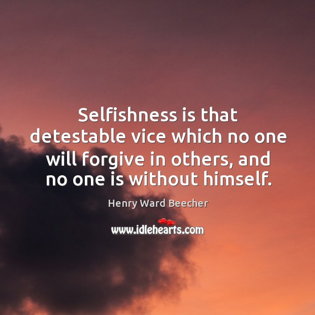 Image, Selfishness is that detestable vice which no one will forgive in others, and no one is without himself.