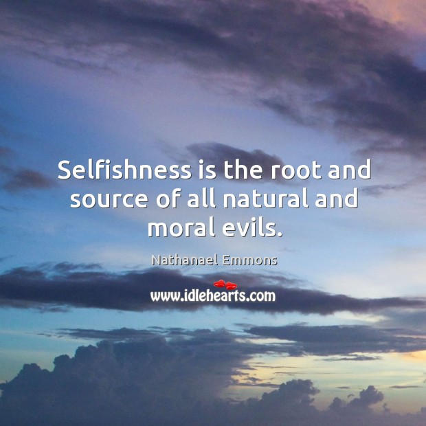Selfishness is the root and source of all natural and moral evils. Image