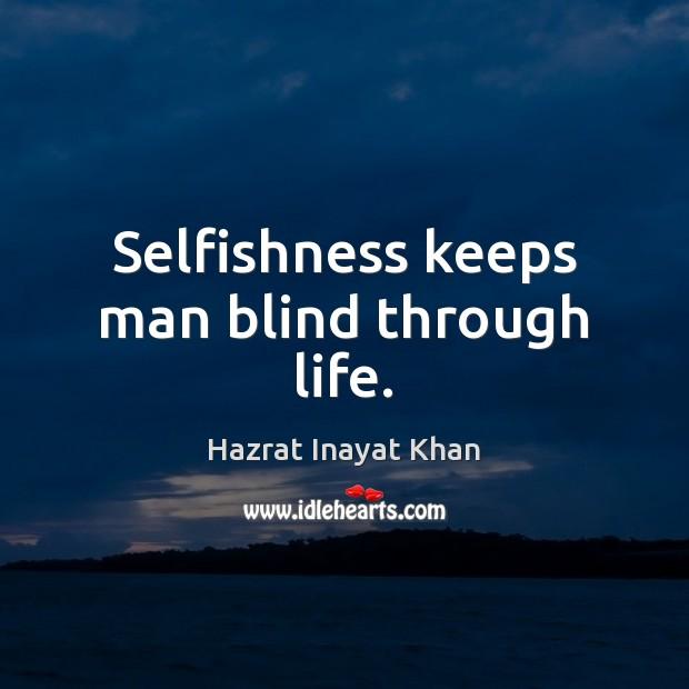 Selfishness keeps man blind through life. Hazrat Inayat Khan Picture Quote