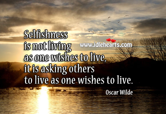 Image, Selfishness is not living as one wishes to live