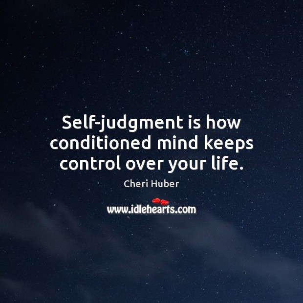 Image, Self-judgment is how conditioned mind keeps control over your life.