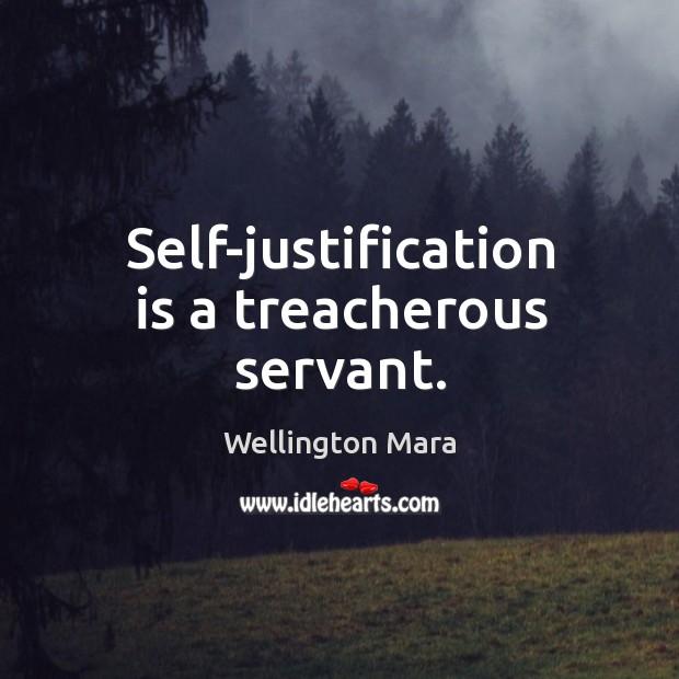 Self-justification is a treacherous servant. Image