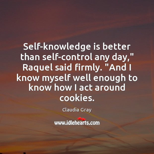 """Self-knowledge is better than self-control any day,"""" Raquel said firmly. """"And I Image"""