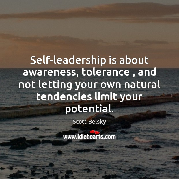 Self-leadership is about awareness, tolerance , and not letting your own natural tendencies Scott Belsky Picture Quote