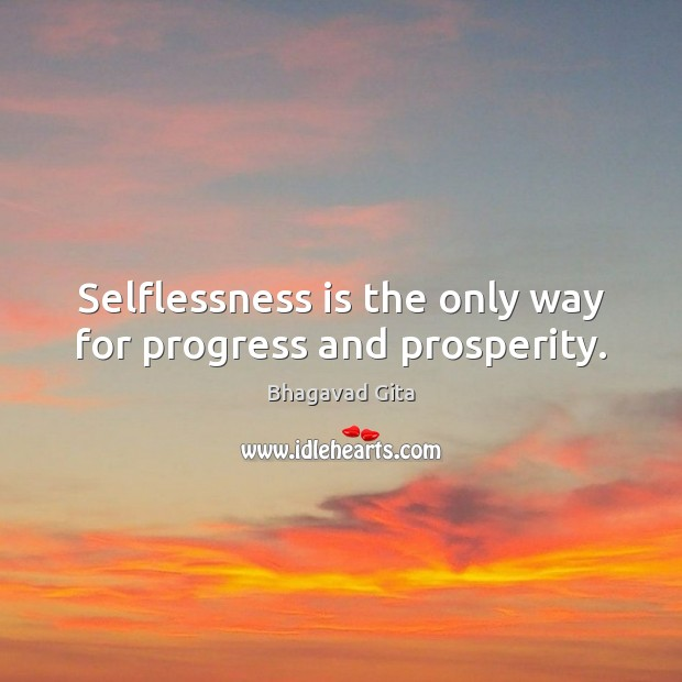 Selflessness is the only way for progress and prosperity. Advice Quotes Image