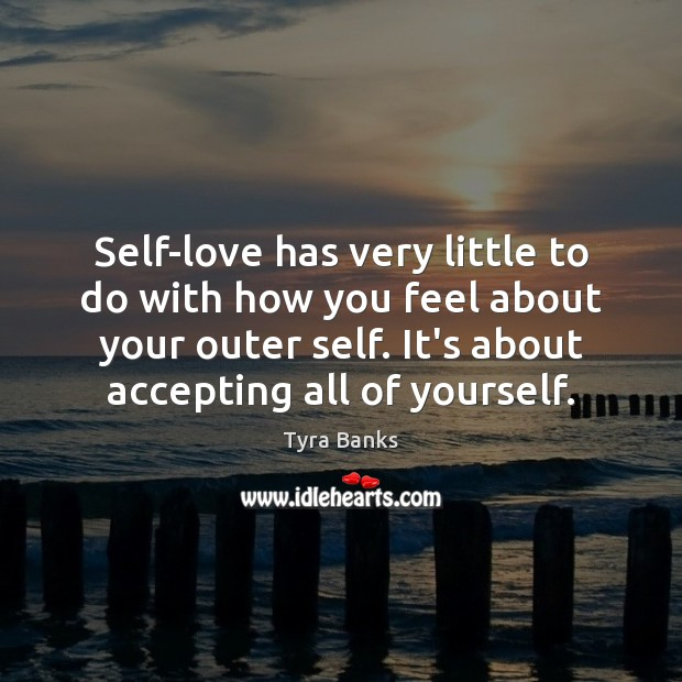 Self-love has very little to do with how you feel about your Image