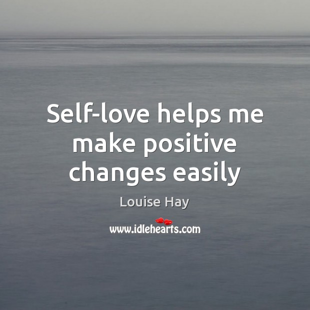 Self-love helps me make positive changes easily Image