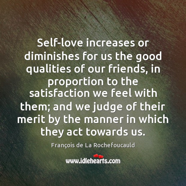 Image about Self-love increases or diminishes for us the good qualities of our friends,