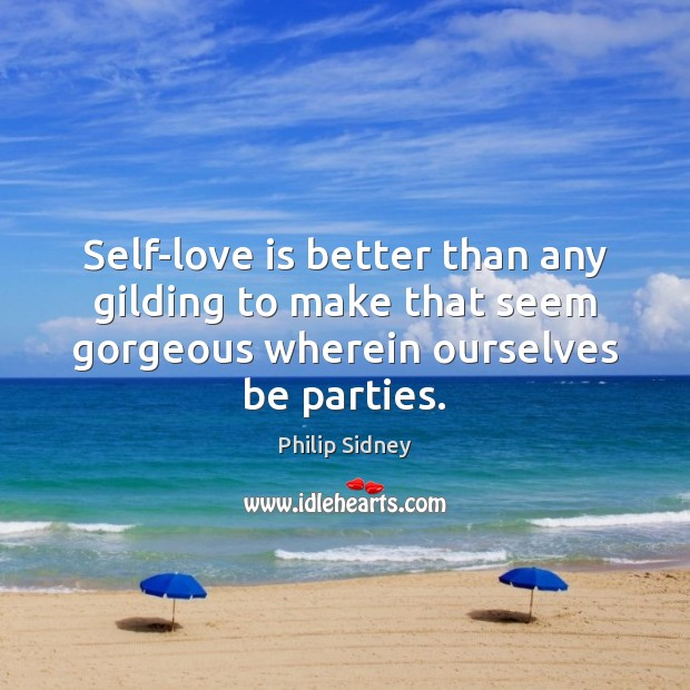 Self-love is better than any gilding to make that seem gorgeous wherein Image