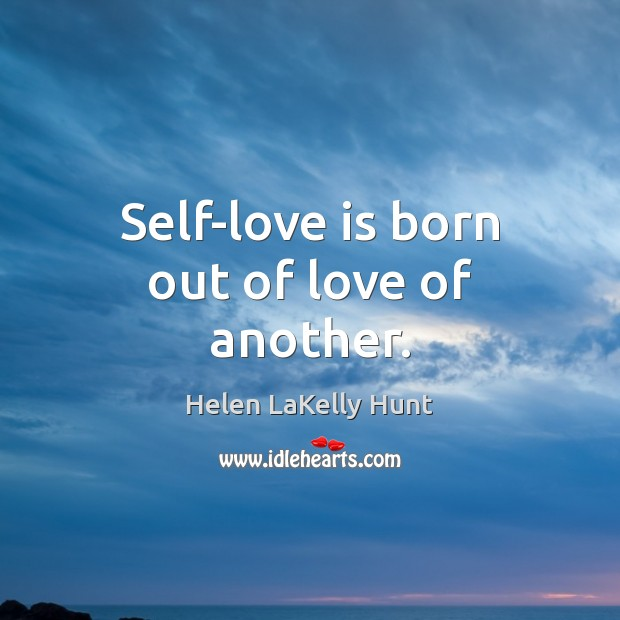 Self-love is born out of love of another. Image