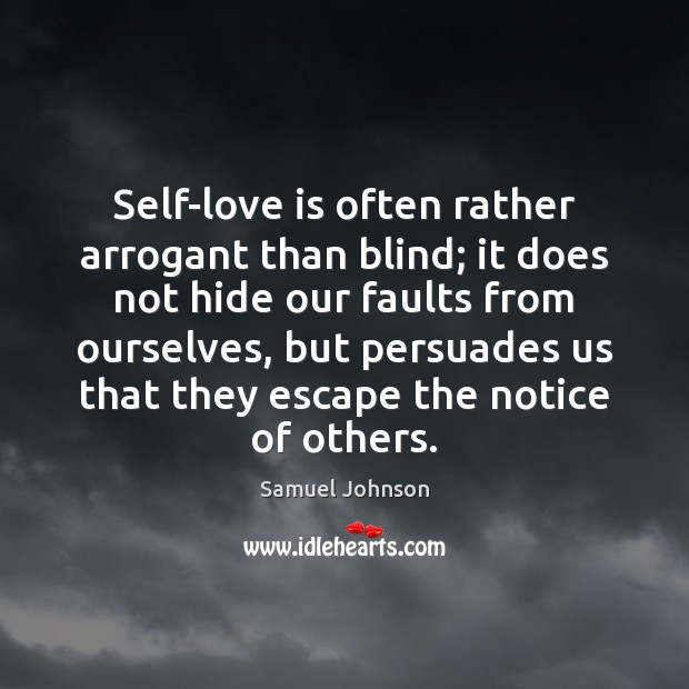 Image, Self-love is often rather arrogant than blind; it does not hide our