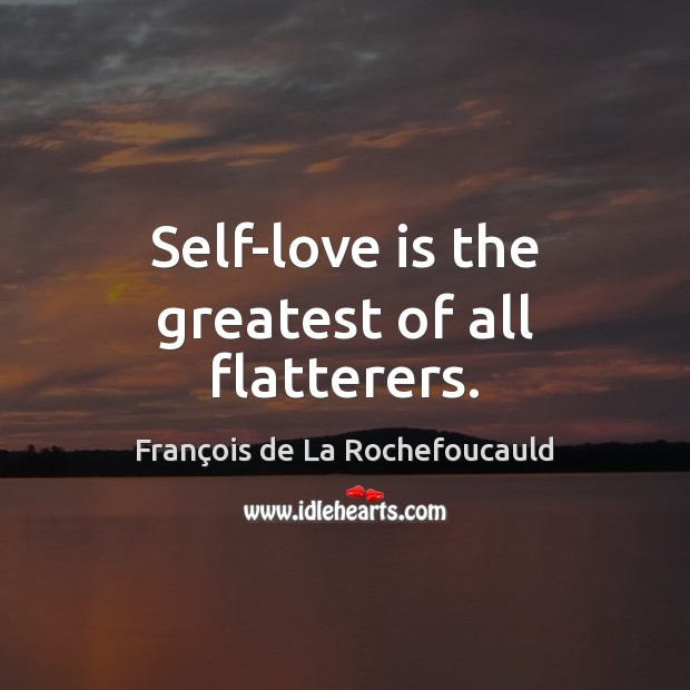Image, Self-love is the greatest of all flatterers.