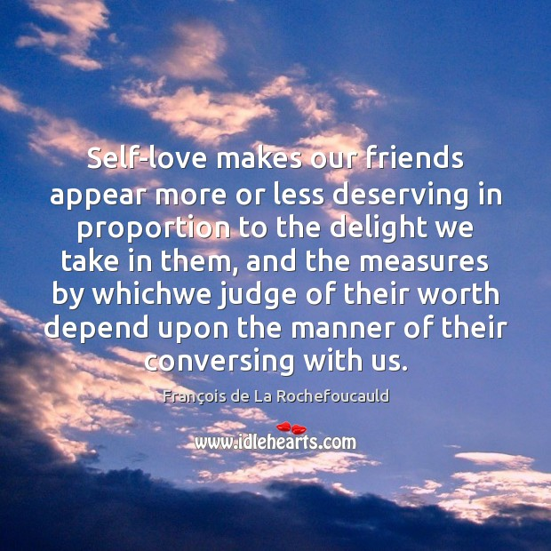 Self-love makes our friends appear more or less deserving in proportion to Image
