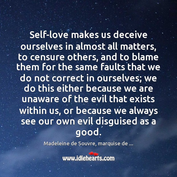 Self-love makes us deceive ourselves in almost all matters, to censure others, Image