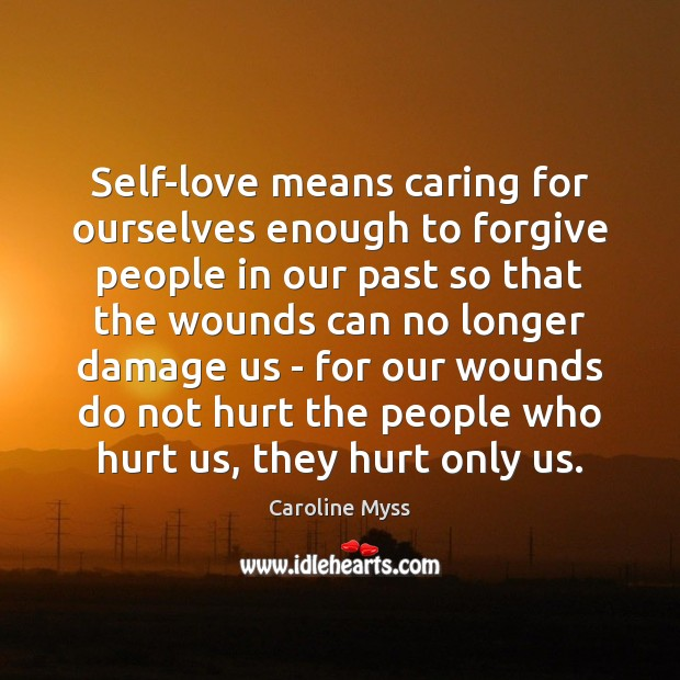 Self-love means caring for ourselves enough to forgive people in our past Caroline Myss Picture Quote