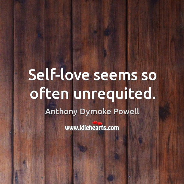 Image, Self-love seems so often unrequited.