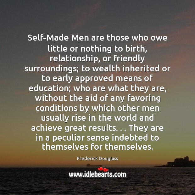 Self-Made Men are those who owe little or nothing to birth, relationship, Frederick Douglass Picture Quote