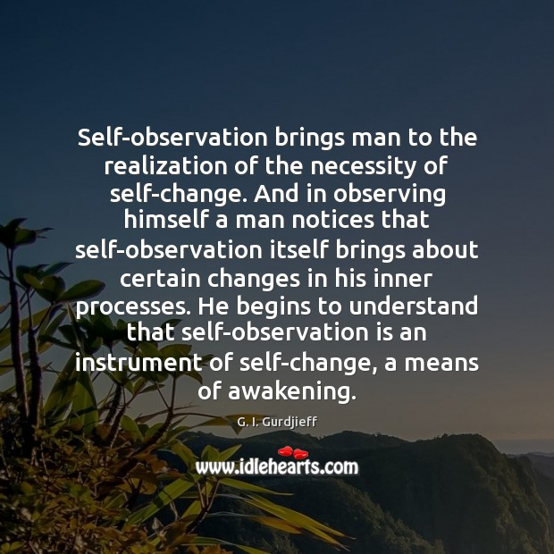Self-observation brings man to the realization of the necessity of self-change. And Awakening Quotes Image