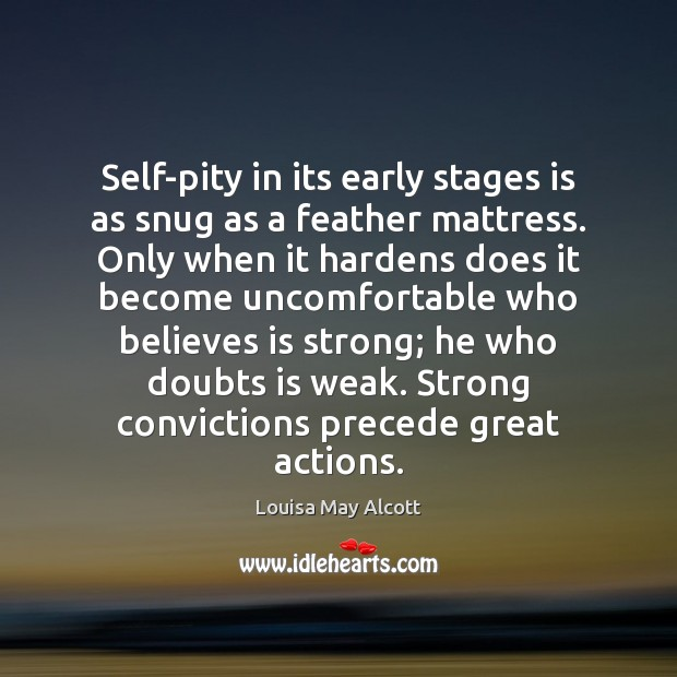 Self-pity in its early stages is as snug as a feather mattress. Image