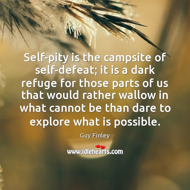 Self-pity is the campsite of self-defeat; it is a dark refuge for Image