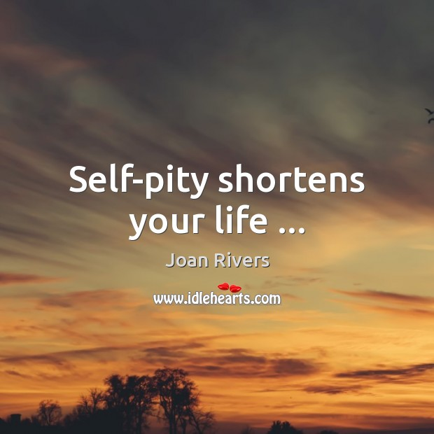 Self-pity shortens your life … Image