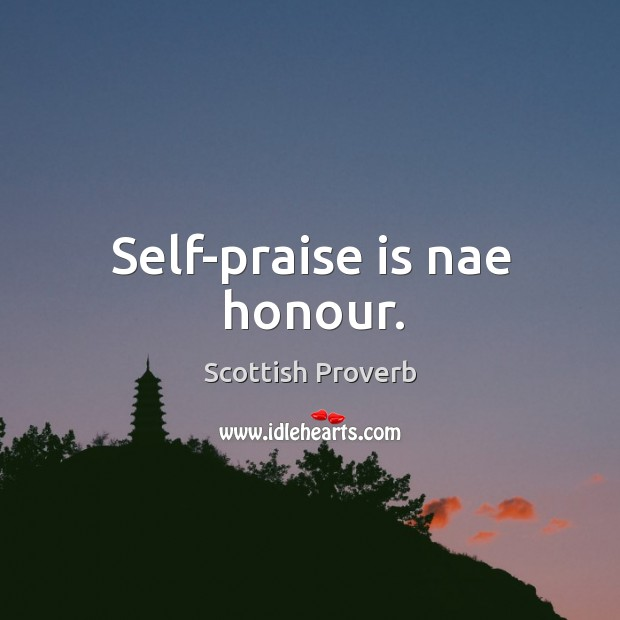 Image about Self-praise is nae honour.