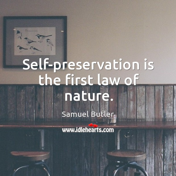 self preservation is the first law of