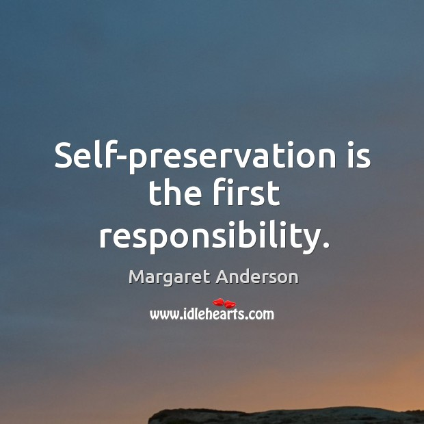 Self-preservation is the first responsibility. Image