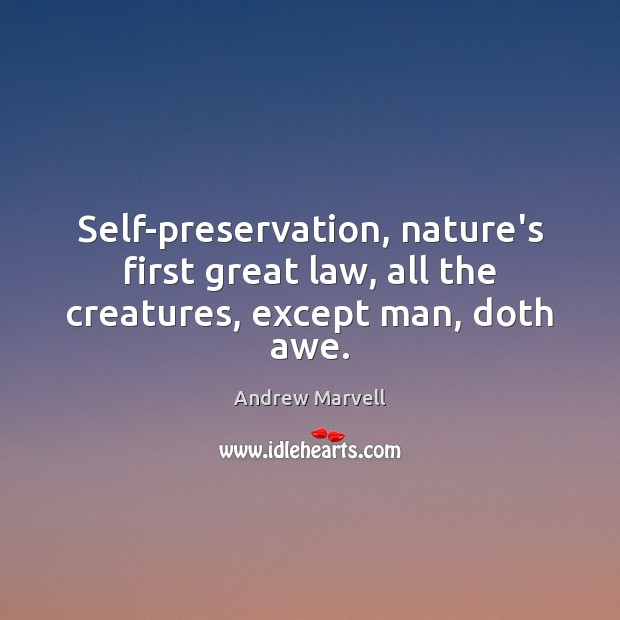 Image, Self-preservation, nature's first great law, all the creatures, except man, doth awe.
