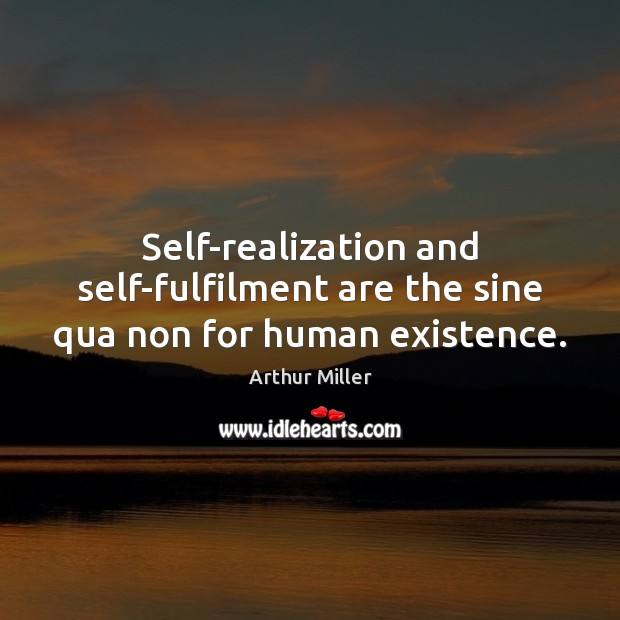 Image, Self-realization and self-fulfilment are the sine qua non for human existence.