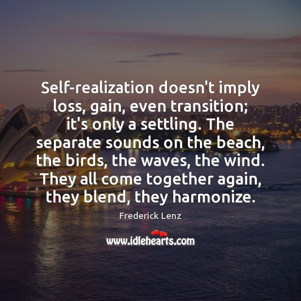 Self-realization doesn't imply loss, gain, even transition; it's only a settling. The Image
