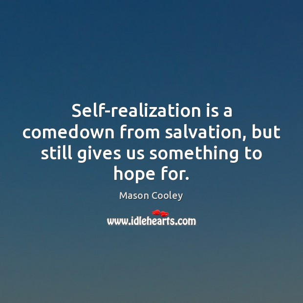 Image, Self-realization is a comedown from salvation, but still gives us something to hope for.